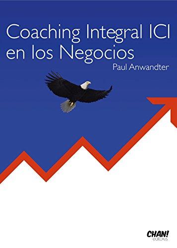 Coaching Integral ICI en los Negocios por Paul Anwandter