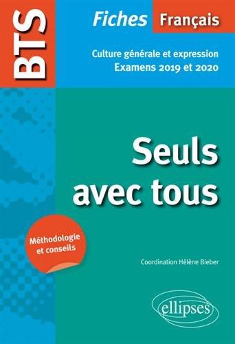 BTS Français - Seuls avec tous - Culture générale et expression. Examens 2019 et 2020 par Hélène Bieber