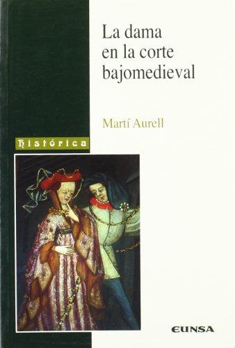 La dama en la corte bajomedieval (Colección histórica) por Martí Aurell