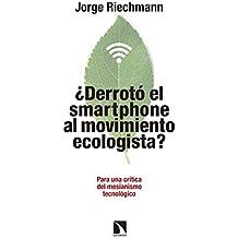 """¿Derrotó el """"smartphone"""" al movimiento ecologista?: Para una crítica del mesianismo tecnológico... Pensando en alternativas"""