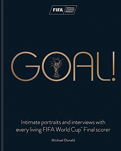 Goal!: Intimate portraits and interviews with every living FIFA World Cup™ Final scorer por Michael Donald
