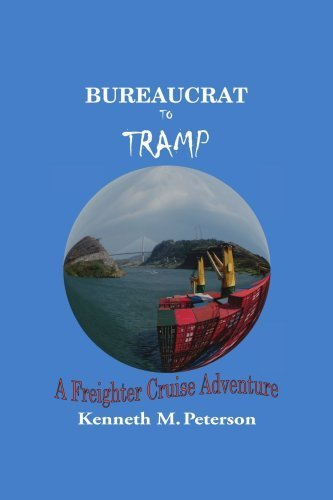 Bureaucrat to Tramp: A Freighter Cruise Adventure by Kenneth M. Peterson (2007-02-13)