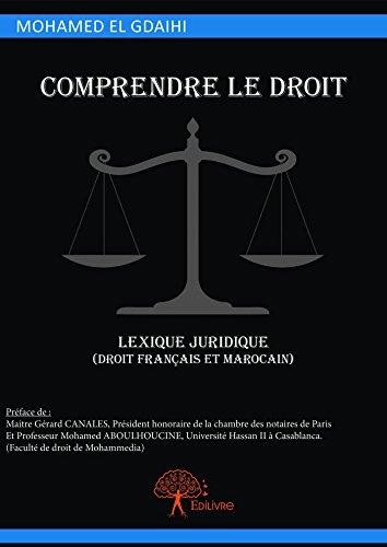 Comprendre le droit, lexique juridique (droit français et marocain) (Collection Classique)