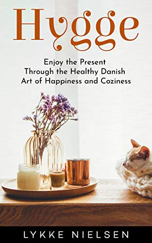 Hygge: Enjoy the Present Through the Healthy Danish Art of ...