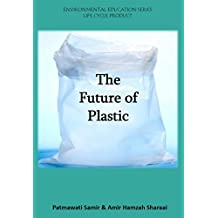 The Future Plastic (Environmental Education Series: Life Cycle of Product Book 1) (English Edition)