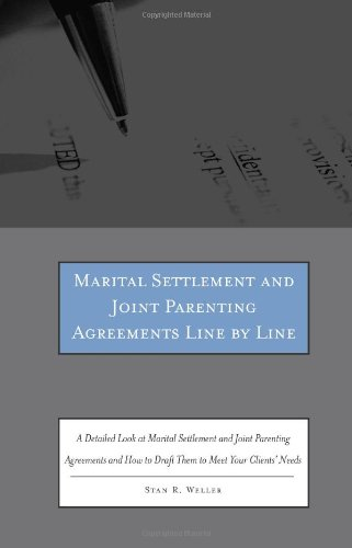 Marital Settlement and Joint Parenting Agreements Line by Line: A Detailed Look at Marital Settlement and Joint Parenting Agreements and How to Draft