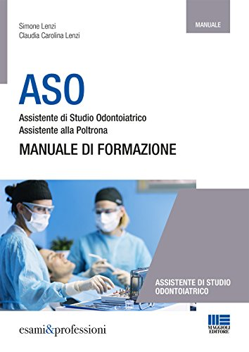 ASO. Assistente di studio odontoiatrico. Assistente alla poltrona. Manuale di formazione