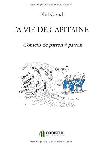 Ta vie de capitaine: Conseils de patron à patron