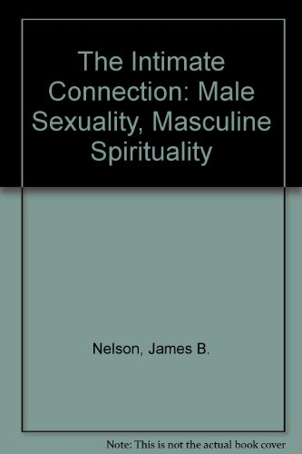 The Intimate Connection: Male Sexuality, Masculine Spirituality PDF Books