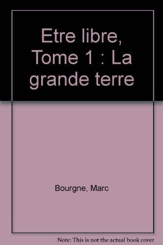 Etre libre, Tome 1 : La grande terre par Marc Bourgne