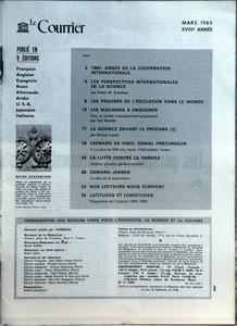 COURRIER DE L'UNESCO (LE) du 01-03-1965 MACHINES A ENSEIGNER - 1965 ANNEE DE LA COOPERATION INTERNATIONALE - LES PERSPECTIVES INTERNATIONALES DE LA SCIENE PAR NORAIR M SISSAKIAN - LES PROGRES DE L'EDUCATION DANS LE MONDE - LES MACHINES A ENSEIGNER - POUR ET CONTRE L'ENSEIGNEMENT PROGRAMME PAR TED MORELLO - LA SCIENCE DEVANT LE PROFANE (2) PAR RITCHIE CALDER - LEONARD DE VINCI GENIAL PRECURSEUR - IL Y A PLUS DE 400 ANS L'AUTO L'HELICOPTERE L'AVION - LA LUTTE CONTRE LA VARIOLE - GENEVE QUARTIE...