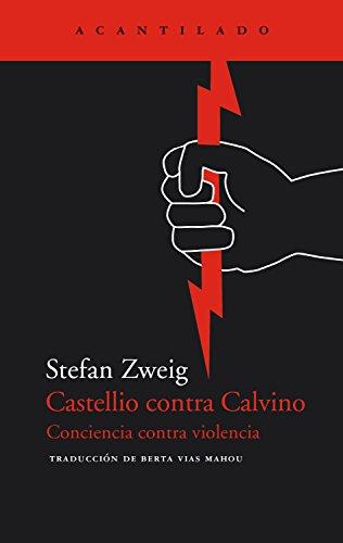 Castellio contra Calvino: Conciencia contra violencia (El Acantilado nº 48) por Stefan Zweig