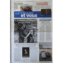 FIGARO ET VOUS (LE) [No 20767] du 10/05/2011 - LA CINEMATHEQUE PRESQUE IDEALE - LES 10 ANS DE LA REVUE DECAPAGE AU DILETTANTE - LEONARD DE VINCI A GUICHETS FERMES - GOLF CABRIOLET