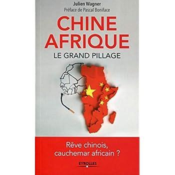 Chine/Afrique : Le grand pillage-Rêve chinois, cauchemar africain ?