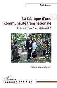 La fabrique d'une communauté transnationale : Les Jummas entre France et Bangladesh par Paul Nicolas