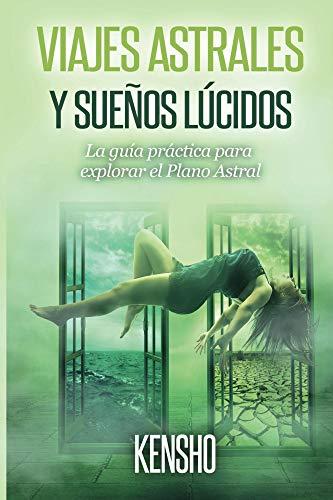 Viajes Astrales y Sueños Lúcidos: La Guía Práctica Para Explorar ...