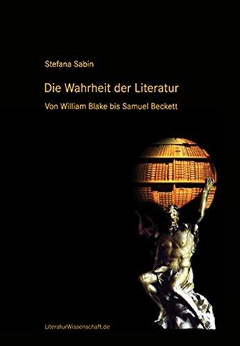 Die Wahrheit der Literatur: Von William Blake bis Samuel Beckett