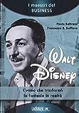 Walt Disney. L'uomo che trasformò la fantasia in realtà