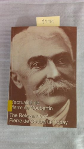 L'actualité de Pierre de Coubertin/The Relevance of Pierre de Coubertin Today: IOC Symposium Lausanne (De Pierre Coubertin)