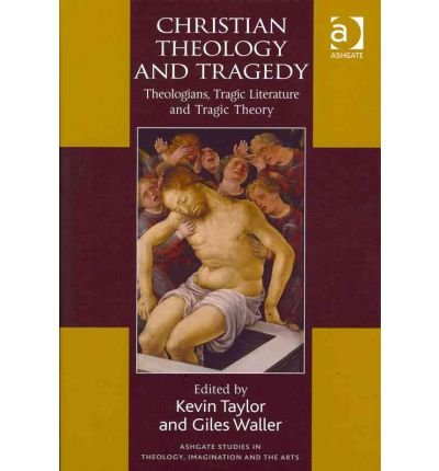 [(Christian Theology and Tragedy: Theologians, Tragic Literature and Tragic Theory )] [Author: Kevin Taylor] [Oct-2011]