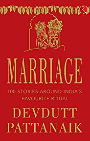 MARRIAGE - -TITLE: 100 STORIES AROUND INDIA'S FAVOURITE RITUAL