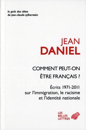 Comment Peut-On Etre Francais ?: 'Ecrits 1971-2011 Sur L'Immigration, Le Racisme Et L'Identite Nationale' (Le Gout Des Idees) par Jean Daniel