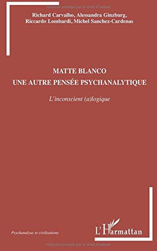 Matte Blanco, une autre pense psychanalytique : L'inconscient (a)logique