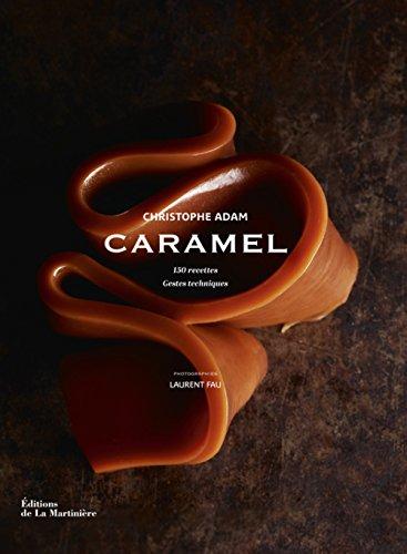 Caramel. 150 recettes, gestes techniques par Christophe Adam