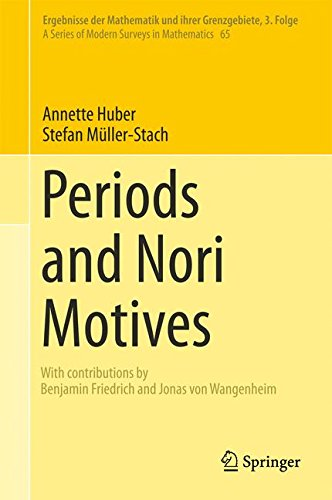 Periods and Nori Motives (Ergebnisse der Mathematik und ihrer Grenzgebiete. 3. Folge / A Series of Modern Surveys in Mathematics)