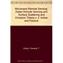 Microwave Remote Sensing: Radar Remote Sensing and Surface Scattering and Emission Theory v. 2: Active and Passive