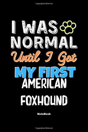 I Was Normal Until I Got My First American Foxhound Notebook – American Foxhound Dog Lover and Pet Owner: Lined Notebook / Journal Gift, 120 Pages, 6×9, Soft Cover, Matte Finish