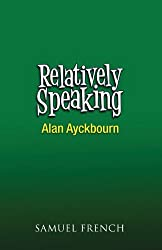 Relatively Speaking: A Comedy by Alan Ayckbourn (1968-06-01)