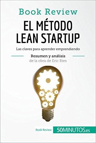 El método Lean Startup de Eric Ries (Book Review): Las claves para aprender emprendiendo