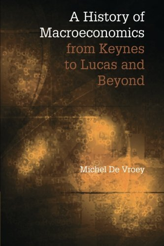 A History of Macroeconomics from Keynes to Lucas and Beyond by Michel De Vroey (2016-01-08)