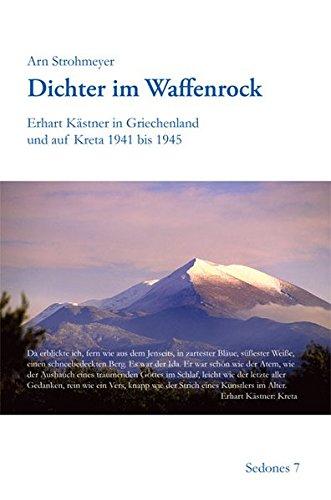 Dichter im Waffenrock: Erhart Kästner in Griechenland und auf Kreta 1941 bis 1945 (Sedones)