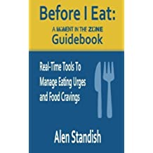 Before I Eat: A Moment In The Zone Guidebook: Real-Time Tools To Manage Eating Urges and Food Cravings by Alen Standish (2014-02-26)