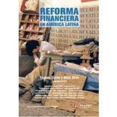 Reforma financiera en América Latina. Alicia Girón, Gregoria Vidal, Eugenia Correa, et al.