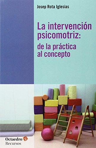 La Intervención Psicomotriz. De La Práctica Al Concepto (Recursos) por Josep Rota Iglesias