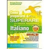 Come prepararsi a superare la prova nazionale di italiano. Prove INVALSI di italiano. Con risposte e soluzioni. Per la Scuola media
