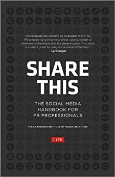 Share This: The Social Media Handbook for PR Professionals by [CIPR (Chartered Institute of Public Relations)]