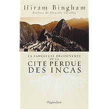 La fabuleuse découverte de la cité perdue des Incas : La découverte de Machu Picchu