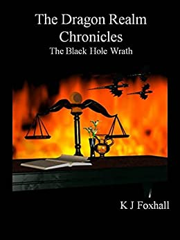 The Dragon Realm Chronicles - The Black Hole Wrath by [Foxhall, K J]