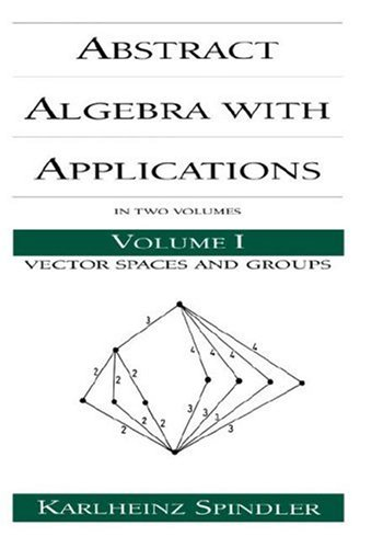 Abstract Algebra with Applications: Volume 1: Vector Spaces and Groups: Vector Spaces and Groups v. 1 (Chapman & Hall/CRC Pure and Applied Mathematics)