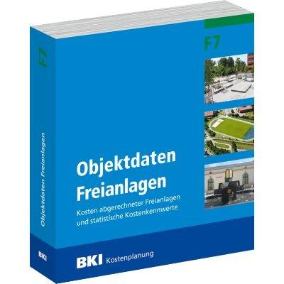 BKI Baukosten Freianlagen F7 - Kosten abgerechneter Freianlagen und statistische Kostenkennwerte - Gartenbau und Landschaftsbau