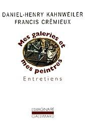 Mes galeries et mes peintres: Entretiens avec Francis Crémieux