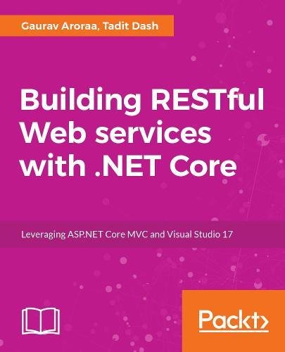 Building RESTful Web services with .NET Core: Leveraging ASP.NET Core MVC and Visual Studio 17