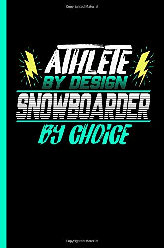 Athlete By Design Snowboarder By Choice: Notebook & Journal Or Diary For Ski Snowboarding Sports Lovers - Take Your Notes Or Gift It To Buddies, Graph Paper (120 Pages, 6x9
