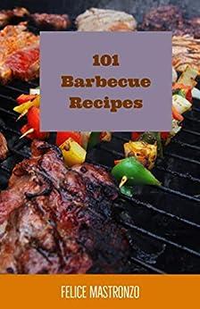 101 Barbecue Recipes: easy barbecue recipes everyone can do (English Edition) par [Mastronzo, Felice]