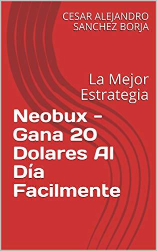 Neobux - Gana 20 Dolares Al Día Facilmente: La Mejor Estrategia