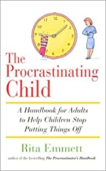 The Procrastinating Child: A Handbook for Adults to Help Children Stop Putting Things Off by Rita Emmett (2002-12-05)